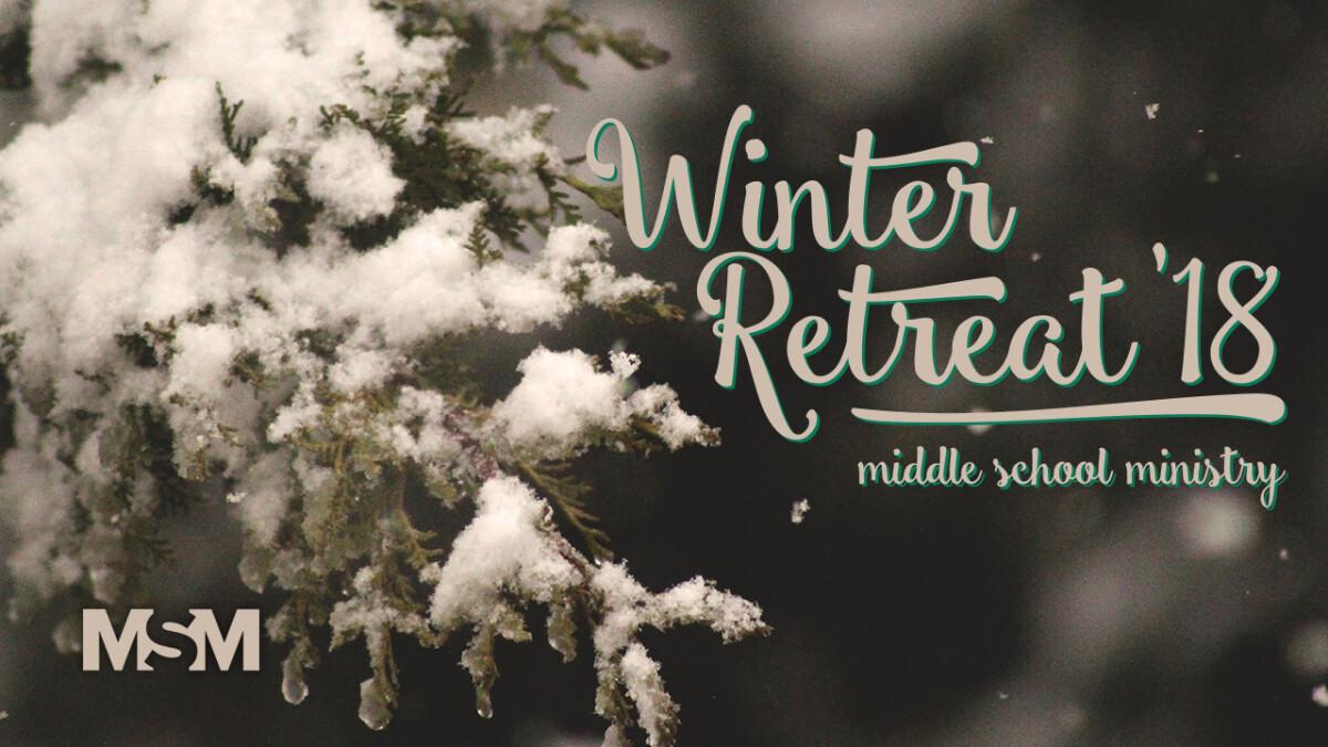 Middle School Ministry Winter Retreat