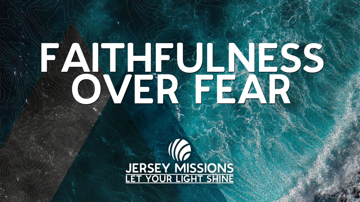 Missions Weekend:  Faithfulness Over Fear