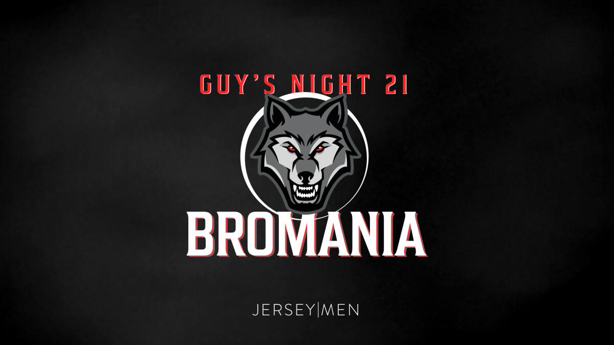 Guy's Night 21 - BROMANIA!